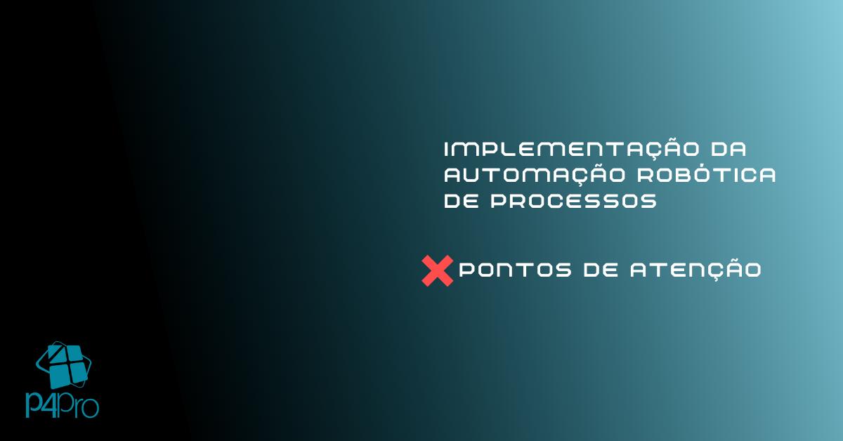 Pontos de Atenção para a Implementação da Automação Robótica de Processos (RPA)