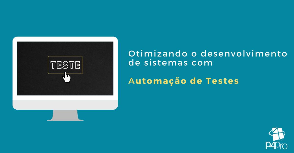 Otimizando o Desenvolvimento de Sistemas com a Automação de Testes