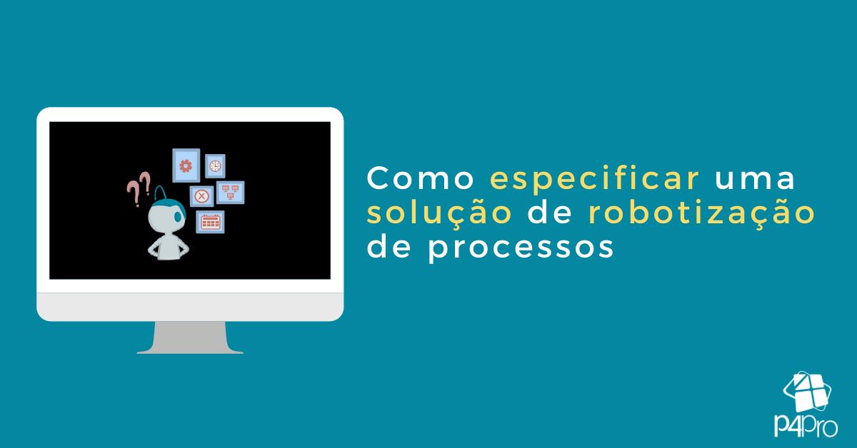 Como Especificar Uma Solução de Robotização de Processos