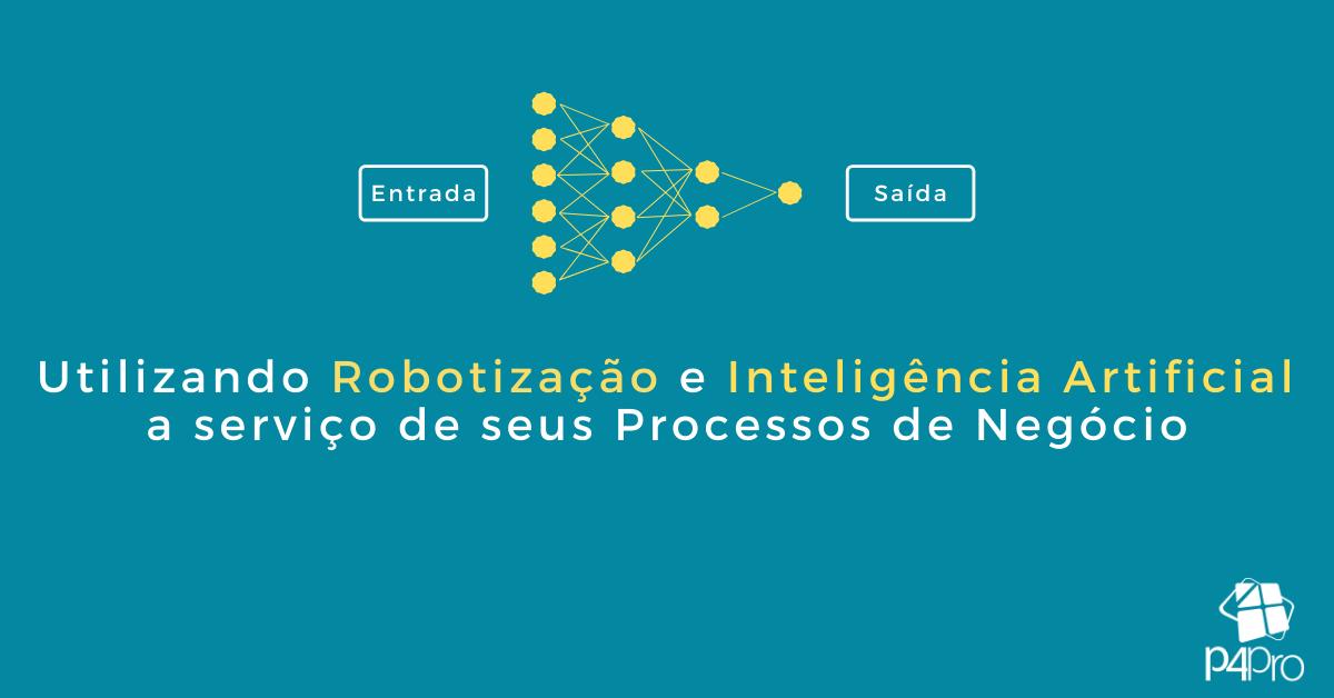 Utilizando Robotização e Inteligência Artificial a serviço de seus Processos de Negócio